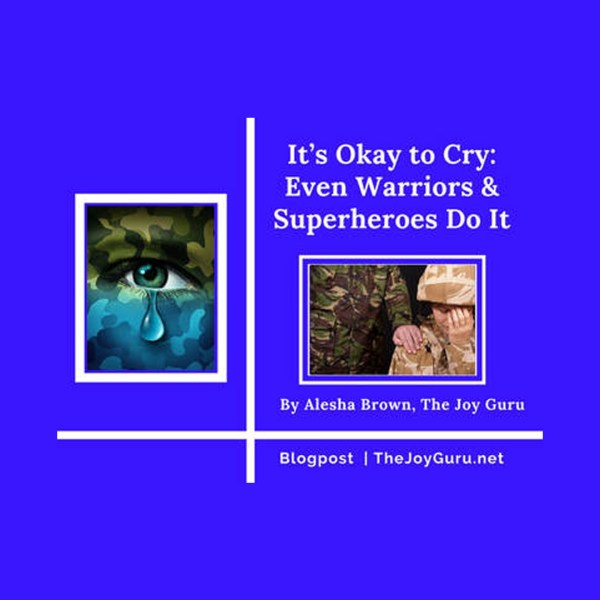 It's Okay to Cry- Even Warriors & Superheroes Do It