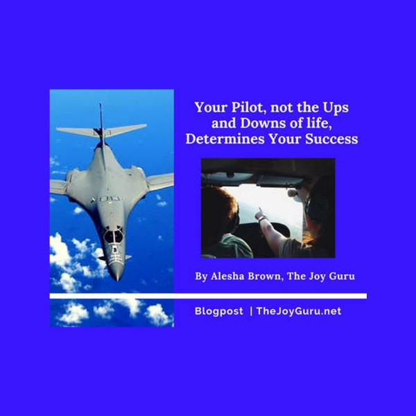 Your Pilot, not the Ups and Downs of life, Determines Your Success