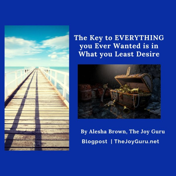 The Key to EVERYTHING you Ever Wanted is in What you Least Desire