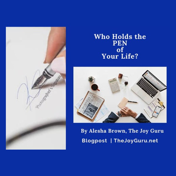 Who Holds the Pen of Your Life