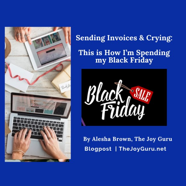 Sending Invoices and Crying -This is How I'm Spending my Black Friday