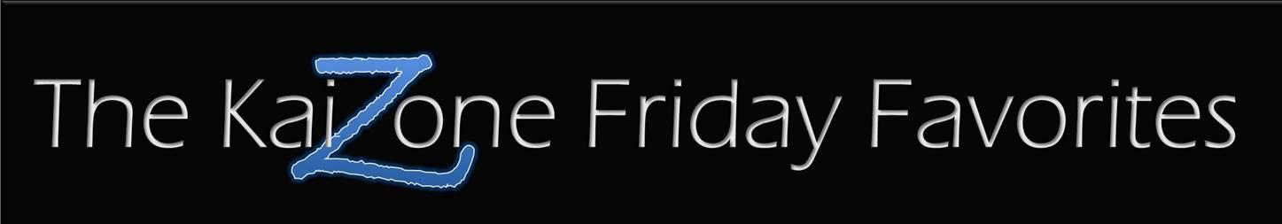 The KaiZone Friday Favorites
