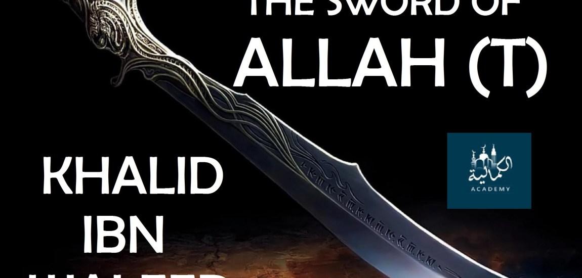 THE SWORD OF ALLAH, KHALID BIN WALEED (RA)