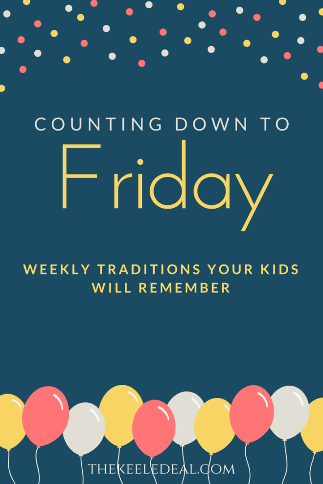 Celebrate Friday -Weekly Traditions Your Kids Will Remember #Friday #familytime #traditions #weekend