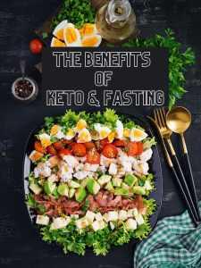 Benefits of Keto & Fasting
