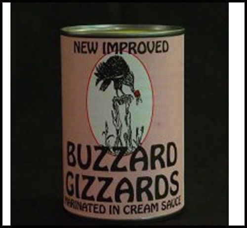 Still crying because your delicious Lasagna casserole is yucky? NO PROBLEM! Just crank open a can of new and improved Buzzard Gizzards (in a cream sauce, of course), and watch the tears fade away. They won't be able to gobble this up fast enough!
