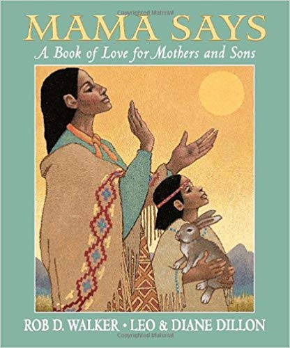 Mama Says- A Book of Love for Mothers and Sons