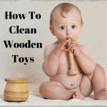 How to Clean Wooden Toys (Cars, Trains, Blocks)! Read This And Keep Your Kids Safe