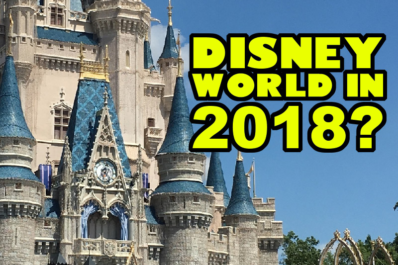 Is 2018 a Good Time to Go to Walt Disney World?