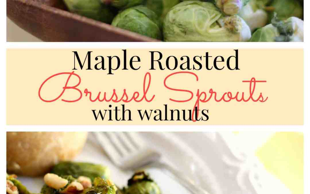 Maple Roasted Brussel Sprouts with Walnuts