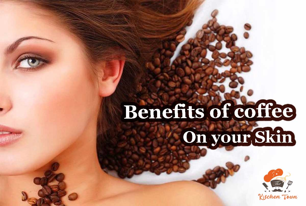 benefits-of-coffee-on-your-skin-Kitchen-Town