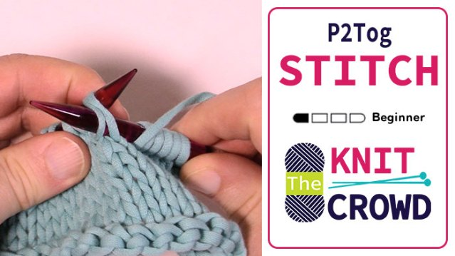 Let's Knit: Purl 2 Together - P2 Tog