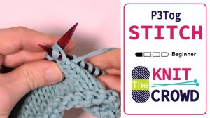 Let's Knit: Purl 3 Together - P3 Tog