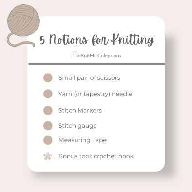 """Blush and gray image of a list of notions title """"5 Notions for Knitting"""" with the following list: Small pair of scissors, yarn (or tapestry) needle), stitch markers, stitch gauge, measuring tape, bonus tool: crochet hook."""