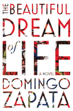 The Beautiful Dream of Life: A Novel (Kindle Edition) by Domingo Zapata