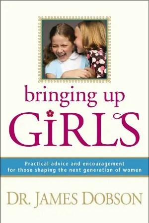 Dr. James Dobson's book Bringing Up Girls