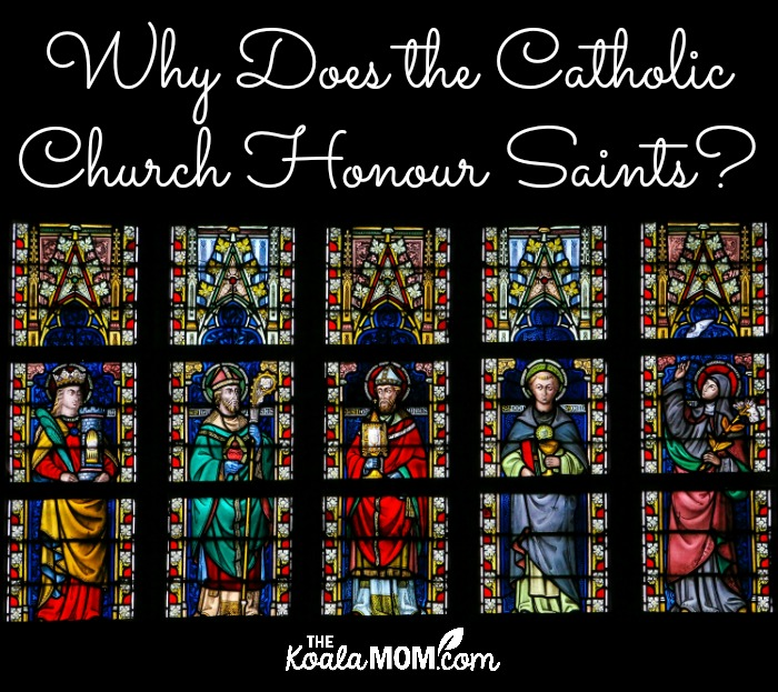 Why does the Catholic Church honour saints?