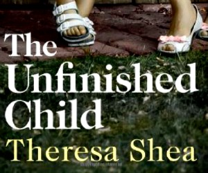 The Unfinished Child by Theresa Shea