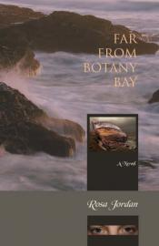 Far From Botany Bay by Rosa Jordan