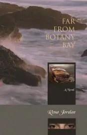 Far From Botany Bay by Rosa Jordan