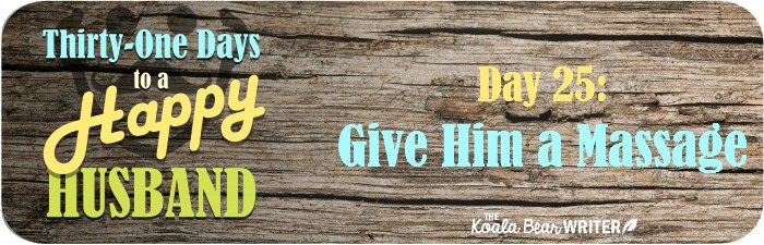 31 Days to a Happy Husband: Day 25 - Give Him a Massage