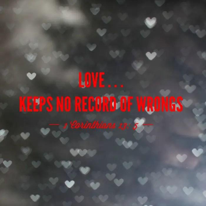 Love keeps no record of wrongs (1 Corinthians 13)