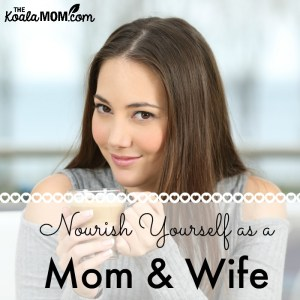 Nourish Yourself as a Mom & Wife {31 Days to a Happy Husband}