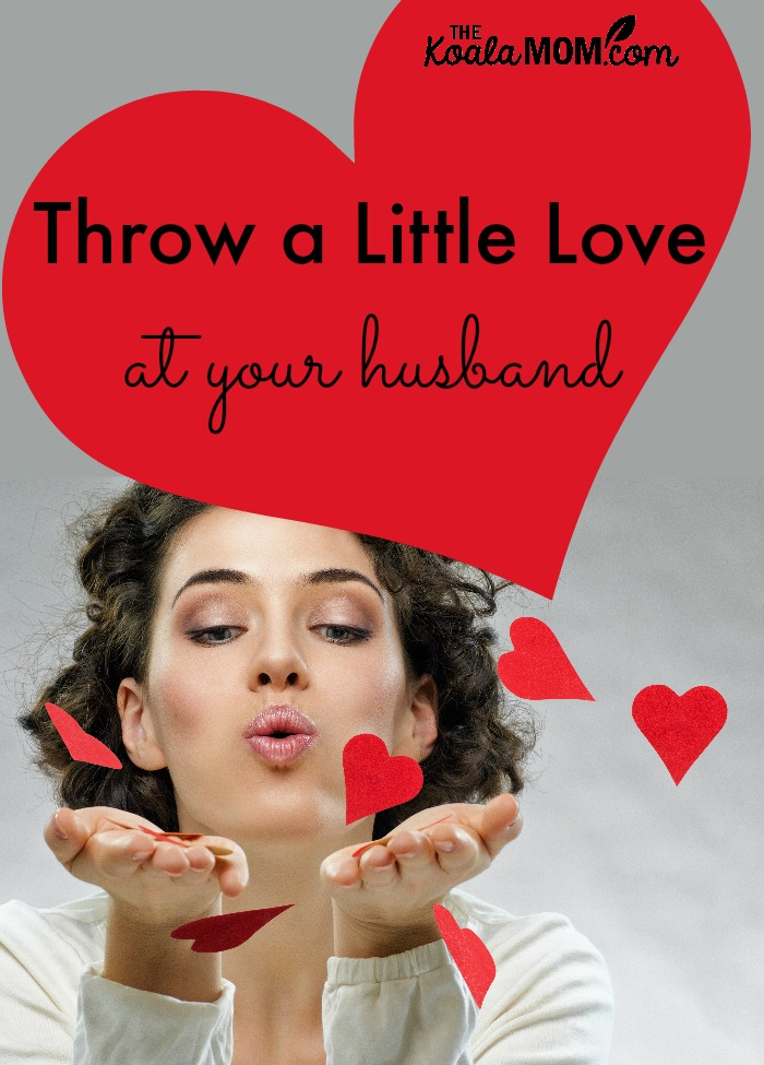 Throw a little love at your husband!