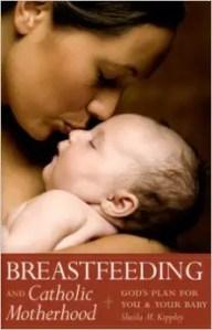 Breastfeeding and Catholic Motherhood by Sheila M. Kippley