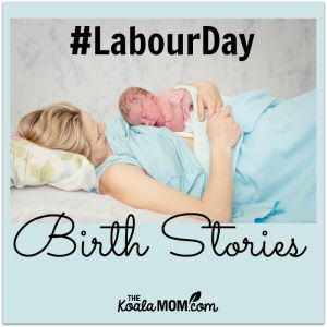 #LabourDay Birth Stories
