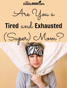 Are You a Tired and Exhausted (Super) Mom?