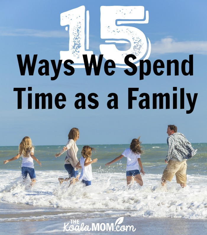 15 Ways We Spend Time as a Family