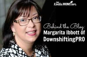Behind the Blog: Margarita Ibbott of DownshiftingPRO
