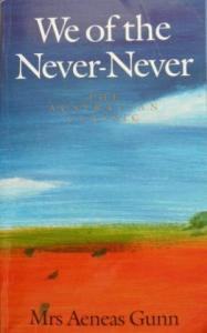 We of the Never-Never by Mrs. Aeneas Gunn (one of my five favourite Australia books)