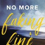 No More Faking Fine: Ending the Pretending by Esther Fleece