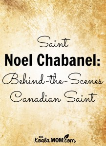 Saint Noel Chabanel: A Behind-the-Scenes Canadian Saint