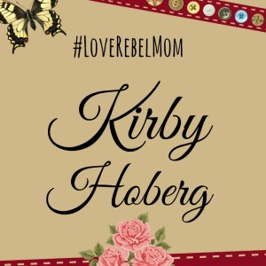 Being a SAHM Allows #LoveRebelMom Kirby Hoberg to Pursue Acting Career