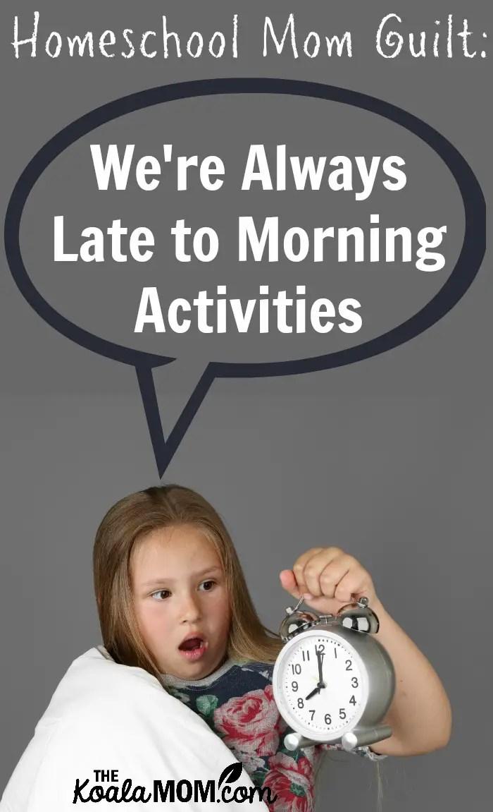 Homeschool Mom Guilt: We're Always Late to Morning Activities