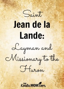 St. Jean de La Lande: Layman and Missionary to the Huron