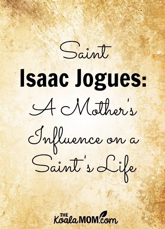 Saint Isaac Jogues: A Mother's Influence on a Saint's Life