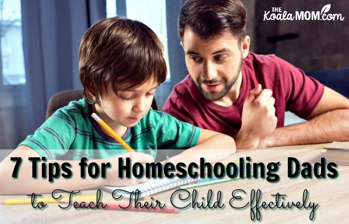 7 Tips for Homeschooling Dads to Teach Their Child Effectively