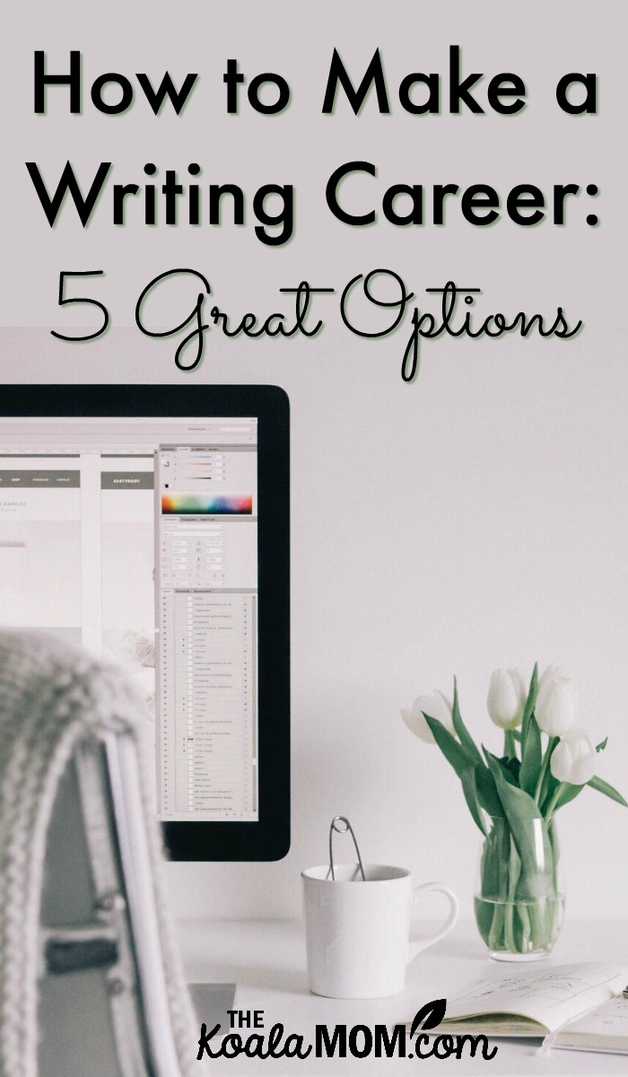 How to Make a Writing Career: 5 Great Options