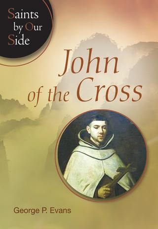 St. John of the Cross, by George P. Evans, a Saints by Our Side biography