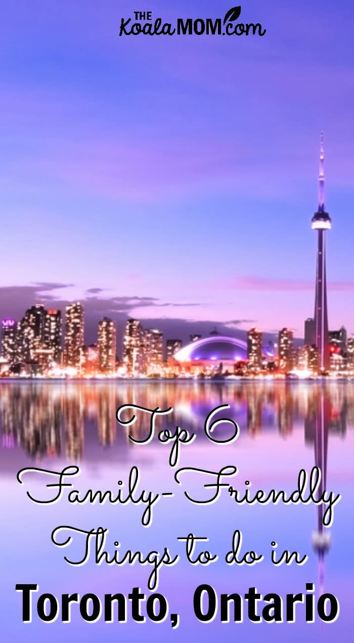 Top 6 Family-Friendly Things to Do in Toronto, Ontario