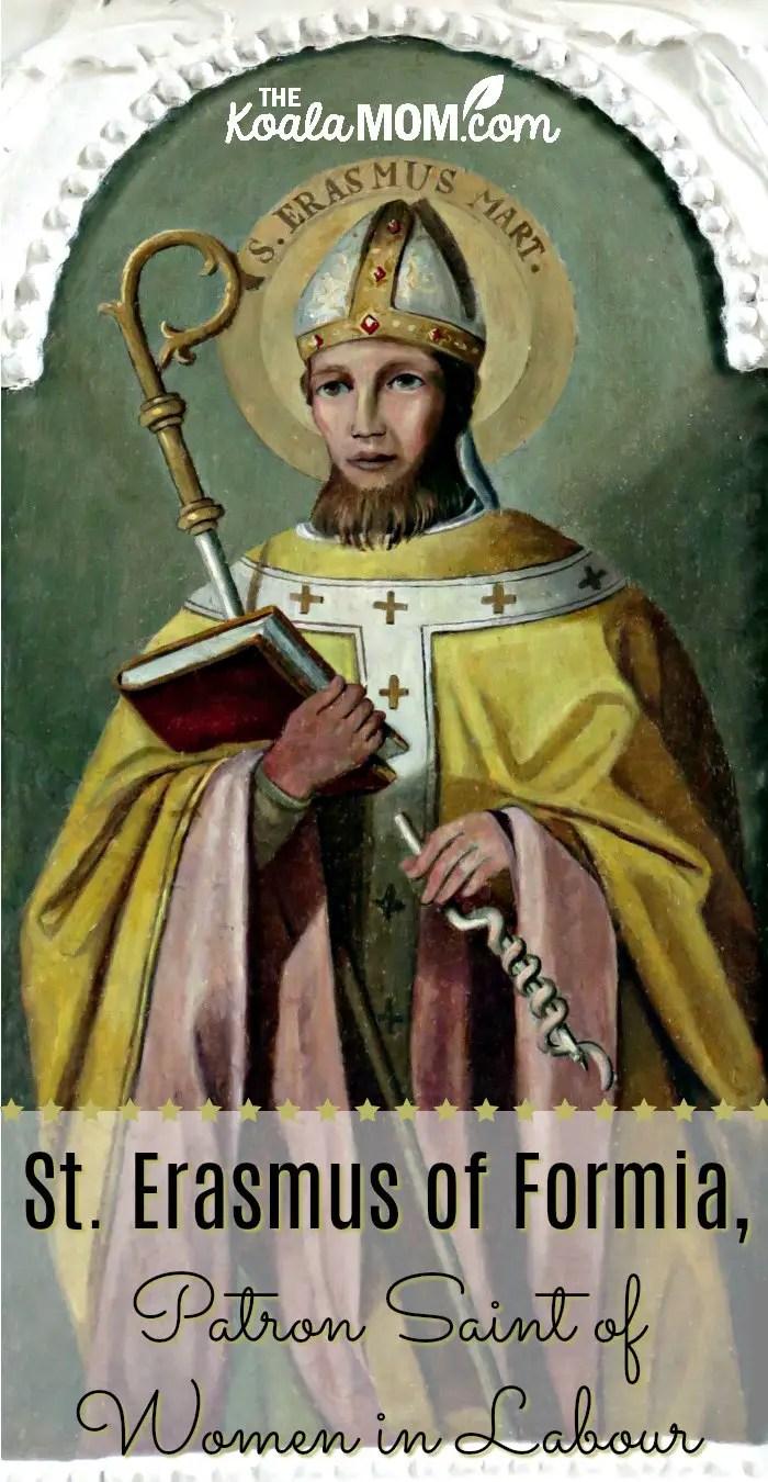 St. Erasmus (or St. Elmo). patron saint of women in labour
