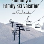 3 Tips for Planning a Family Ski Vacation in Colorado
