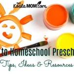 How to Homeschool Preschool: Tips, Ideas & Resources