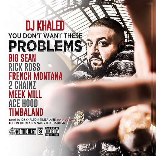 dj khaled cover you dont want these problems