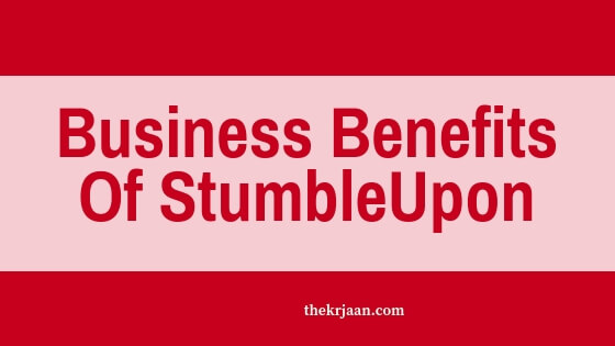 Top #Benefits Of Using StumbleUpon For Business