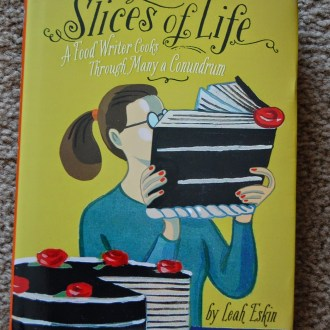 Book Review: Slices of Life: A Food Writer Cooks through Many a Conundrum, by Laura Eskin